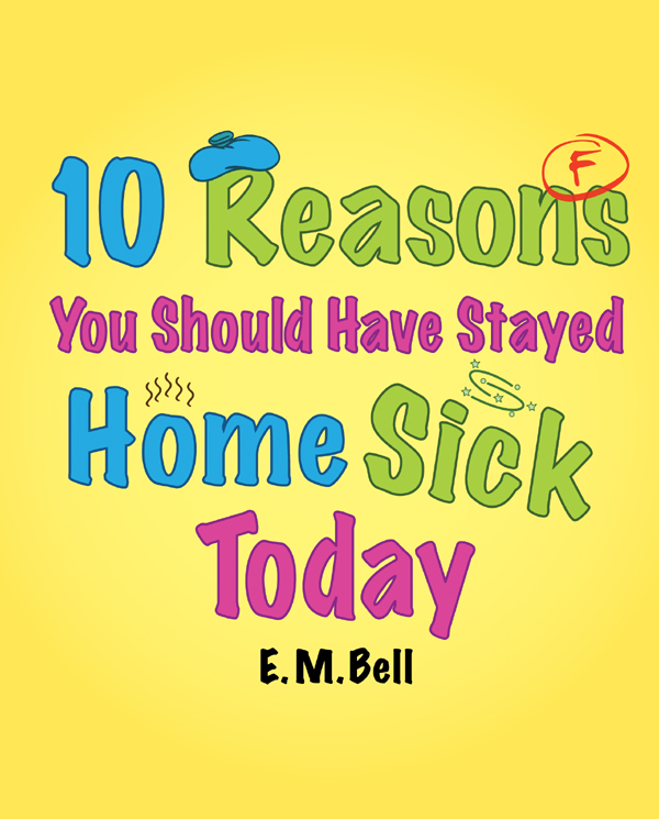 10 Reasons You Should Have Stayed Home Sick Today