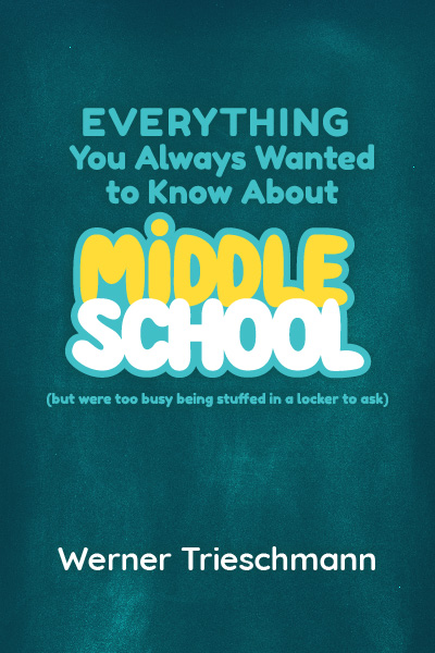 Everything You Always Wanted to Know about Middle School (but were too busy being stuffed in a locker to ask)