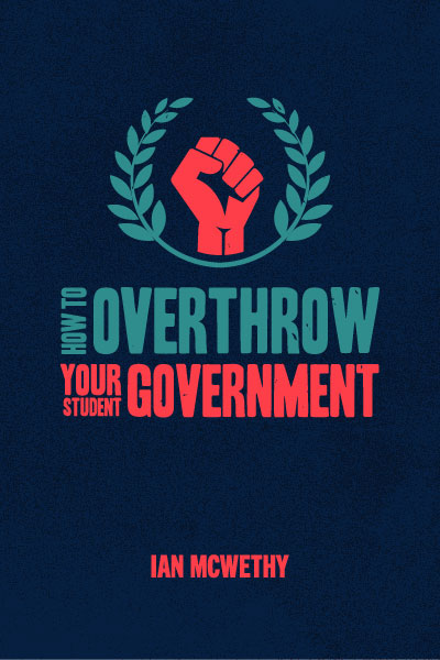 How To Overthrow Your Student Government