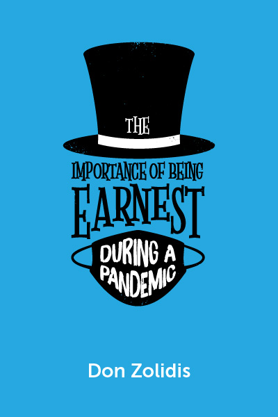 The Importance of Being Earnest in a Pandemic: A Stay-At-Home Play
