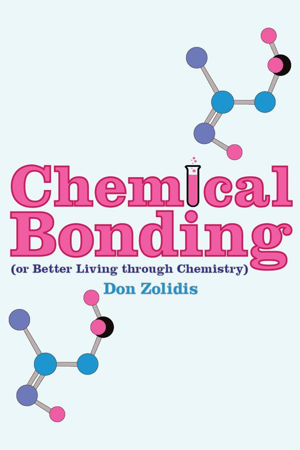 Chemical Bonding (or Better Living through Chemistry)