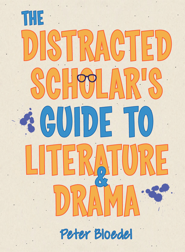 The Distracted Scholar's Guide to Literature and Drama