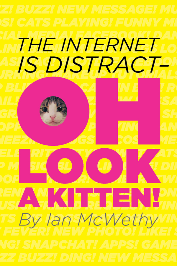 The Internet is Distract--OH LOOK A KITTEN!