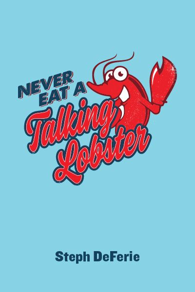 Never Eat a Talking Lobster
