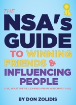 The NSA's Guide to Winning Friends and Influencing People Or, What We've Learned from Watching You by Don Zolidis