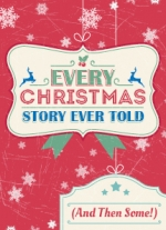 Every Christmas Story Ever Told (And Then Some!) by John K. Alvarez, Michael Carleton and James FitzGerald