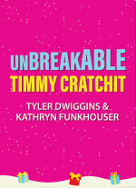 Unbreakable Timmy Cratchit by Tyler Dwiggins, Kathryn Funkhouser