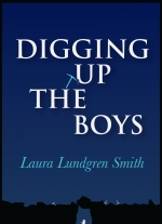"""Digging Up The Boys"" by Laura Lundgren Smith"