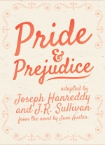 Pride and Prejudice adapted by Joseph Hanreddy and J.R. Sullivan, from the novel by Jane Austen