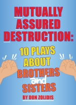 Mutually Assured Destruction: 10 Plays About Brothers and Sisters by Don Zolidis