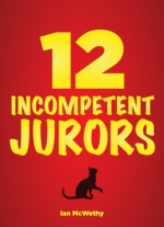 """12 Incompetent Jurors"" by Ian McWethy"