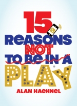 15 Reasons Not To Be in a Play by Alan Haehnel