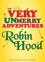 """The Very UnMerry Adventures of Robin Hood"" by Jason Pizzarello, Patrick Greene"