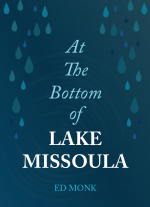 At The Bottom of Lake Missoula by Ed Monk