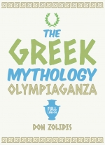 """The Greek Mythology Olympiaganza"" by Don Zolidis"