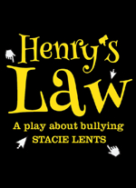 """Henry's Law: a play about bullying"" by Stacie Lents"