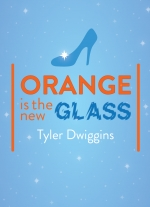 Orange Is the New Glass by Tyler Dwiggins