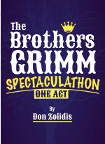 The Brothers Grimm Spectaculathon (one-act) by Don Zolidis