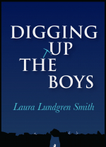 Digging Up the Boys by Laura Lundgren Smith