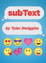 """Subtext"" by Tyler Dwiggins"