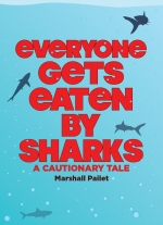 """Everyone Gets Eaten by Sharks"" by Marshall Pailet"