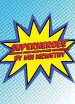 SUPERHEROES: With Great Power Comes Ordinary Responsibility by Ian McWethy