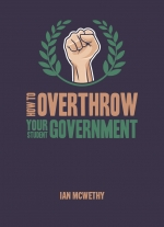 """How To Overthrow Your Student Government"" by Ian McWethy"