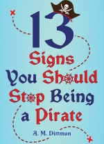 13 Signs You Should Stop Being a Pirate by A.M. Dittman