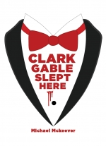 Clark Gable Slept Here by Michael McKeever