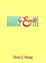 Bruce & Lee: A Stay-At-Home Play by Elissa C. Huang
