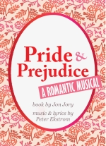 """Pride and Prejudice: A Romantic Musical"" book by Jon Jory, music and lyrics by Peter Ekstrom"