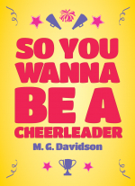 So You Wanna Be a Cheerleader by M. G. Davidson
