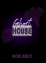 Ghost House: A Stay-At-Home Play by Rachel Bublitz