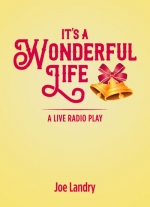 It's a Wonderful Life: A Live Radio Play (full-length version) by Joe Landry