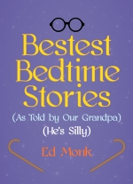 """Bestest Bedtime Stories (As Told by Our Grandpa) (He&#39s Silly)"" by Ed Monk"