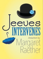 Jeeves Intervenes adapted by Margaret Raether
