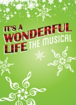 It&#39s a Wonderful Life - The Musical book and lyrics by Keith Ferguson, music by Bruce Greer, from the screenplay by Frances Goodrich, Albert Hackett, Frank Capra, and Jo Swerling