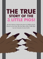 """The True Story of the 3 Little Pigs!"" by Paul Gilvary, Robert Kauzlaric and William Rush. Based on the book by Jon Scieszka and Lane Smith"