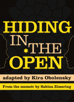 Hiding in the Open adapted by Kira Obolensky, from the memoir by Sabina Zimering