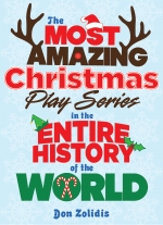 """The Most Amazing Christmas Play Series in the Entire History of the World"" by Don Zolidis"