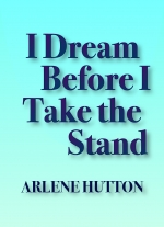 I Dream Before I Take the Stand by Arlene Hutton