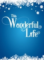 This Wonderful Life by Steve Murray, conceived by Mark Setlock, adapted from the screenplay It&#39s a Wonderful Life by Frances Goodrich, Albert Hackett, Frank Capra, and Jo Swerling