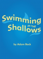 Swimming in the Shallows by Adam Bock
