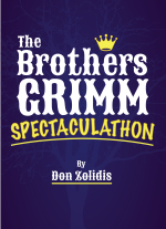 The Brothers Grimm Spectaculathon (full-length version): Stay-At-Home Edition by Don Zolidis
