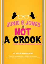 Junie B. Jones Is Not a Crook by Allison Gregory based on the books Junie B. Jones Is Not A Crook and Junie B. Jones Loves Handsome Warren by Barbara Park