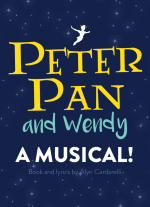 """Peter Pan and Wendy: A Musical"" book and lyrics by Alyn Cardarelli, music by Steve Goers"