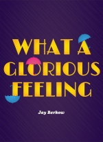 What a Glorious Feeling! The Story of Singin&#39 in the Rain by Jay Berkow