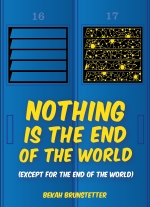 """Nothing is the End of the World (except for the end of the world)"" by Bekah Brunstetter"