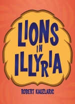 Lions in Illyria by Robert Kauzlaric