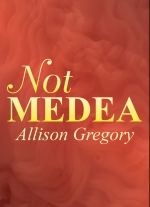 'Not Medea' by Allison Gregory